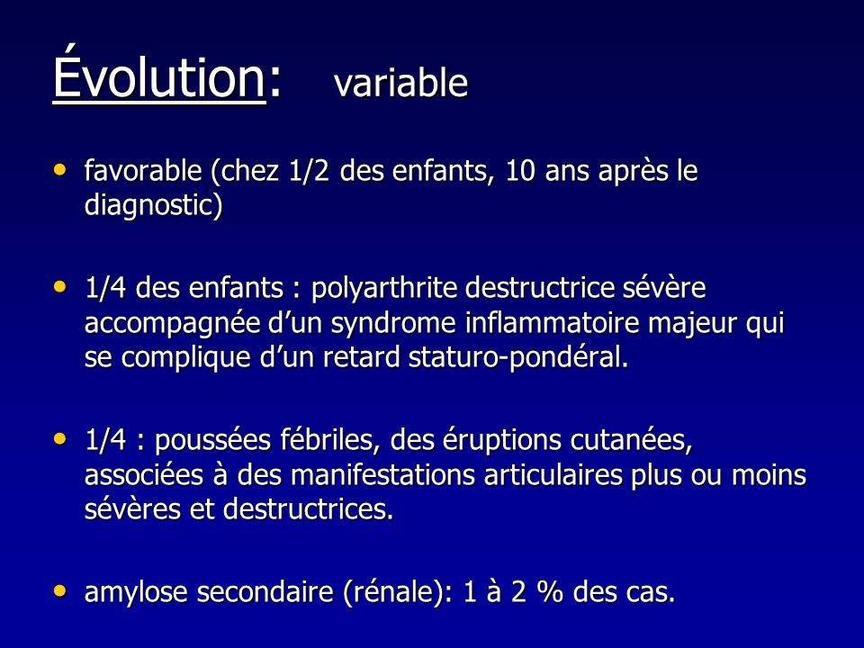 Évolution: variable favorable (chez 1/2 des enfants, 10 ans après le diagnostic)