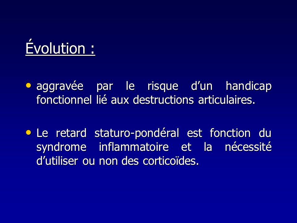 Évolution : aggravée par le risque d'un handicap fonctionnel lié aux destructions articulaires.