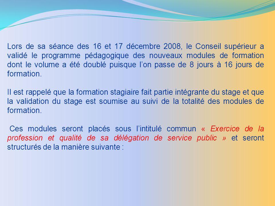 Lors de sa séance des 16 et 17 décembre 2008, le Conseil supérieur a validé le programme pédagogique des nouveaux modules de formation dont le volume a été doublé puisque l'on passe de 8 jours à 16 jours de formation.