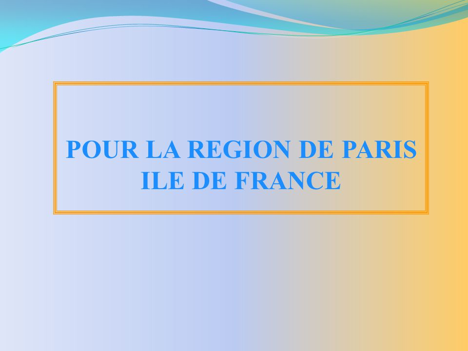POUR LA REGION DE PARIS ILE DE FRANCE