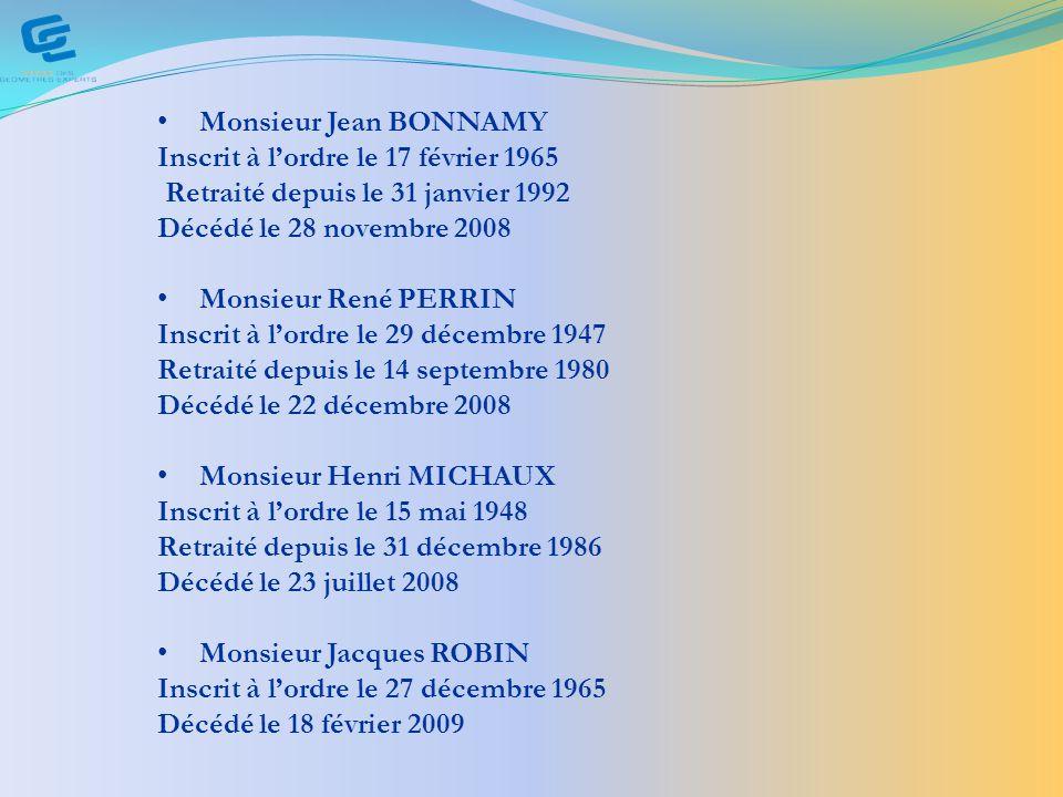 Monsieur Jean BONNAMY Inscrit à l'ordre le 17 février 1965. Retraité depuis le 31 janvier 1992. Décédé le 28 novembre 2008.