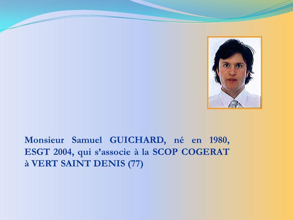 Monsieur Samuel GUICHARD, né en 1980, ESGT 2004, qui s'associe à la SCOP COGERAT à VERT SAINT DENIS (77)