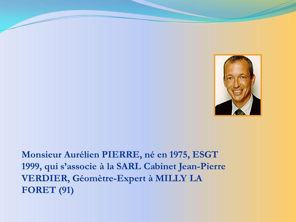 Monsieur Aurélien PIERRE, né en 1975, ESGT 1999, qui s'associe à la SARL Cabinet Jean-Pierre VERDIER, Géomètre-Expert à MILLY LA FORET (91)
