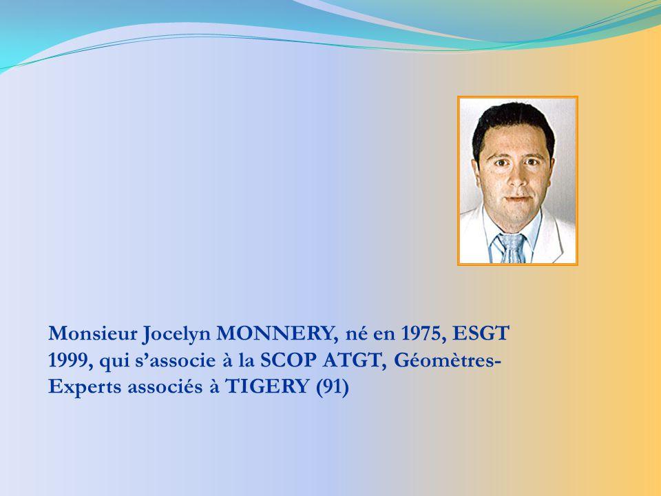 Monsieur Jocelyn MONNERY, né en 1975, ESGT 1999, qui s'associe à la SCOP ATGT, Géomètres-Experts associés à TIGERY (91)