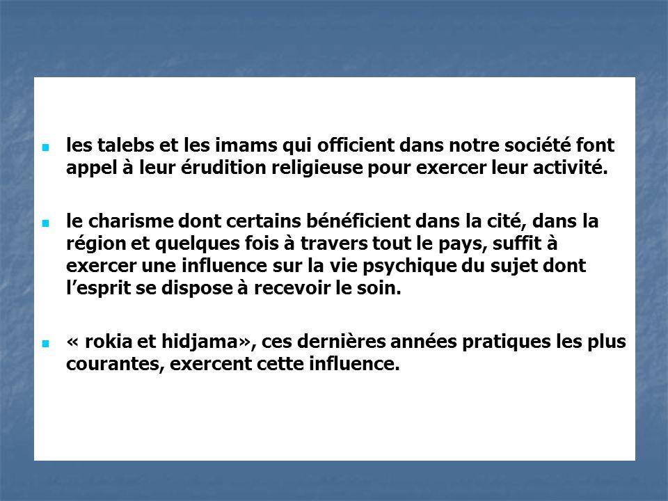 les talebs et les imams qui officient dans notre société font appel à leur érudition religieuse pour exercer leur activité.