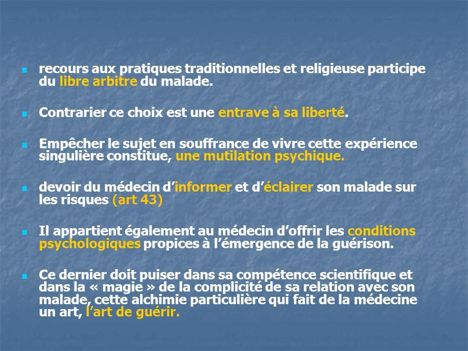 recours aux pratiques traditionnelles et religieuse participe du libre arbitre du malade.