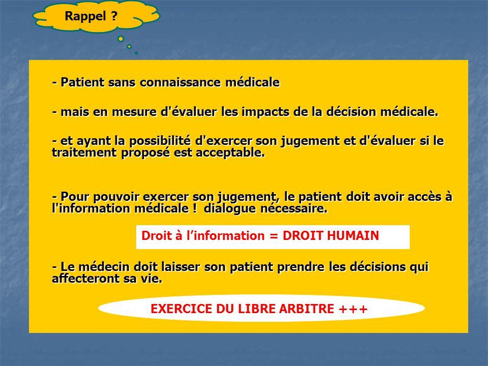 Rappel - Patient sans connaissance médicale. - mais en mesure d évaluer les impacts de la décision médicale.
