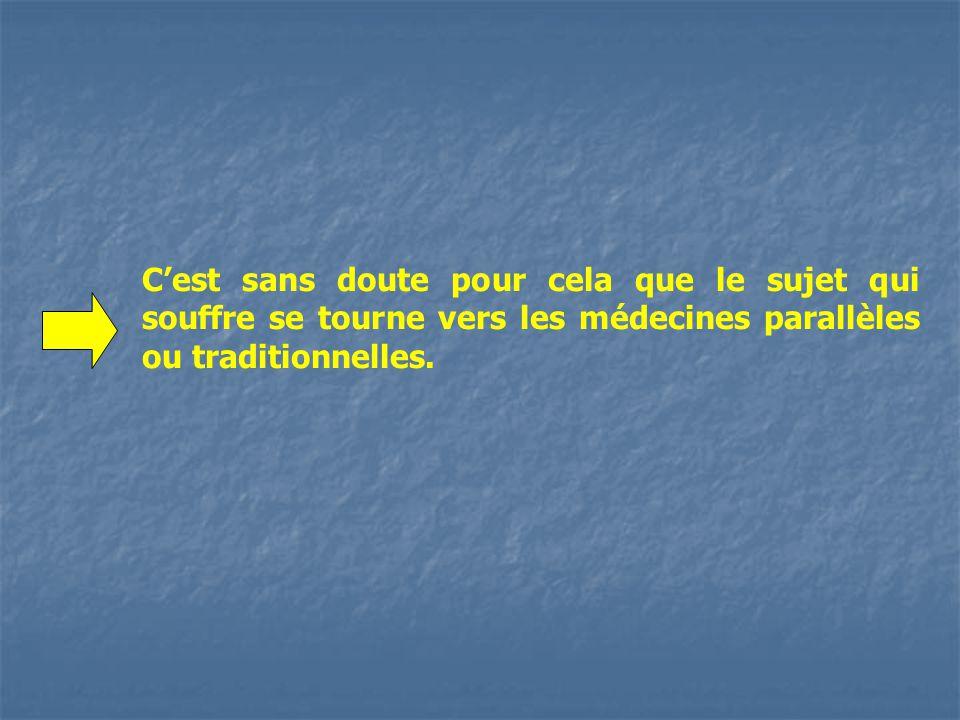 C'est sans doute pour cela que le sujet qui souffre se tourne vers les médecines parallèles ou traditionnelles.