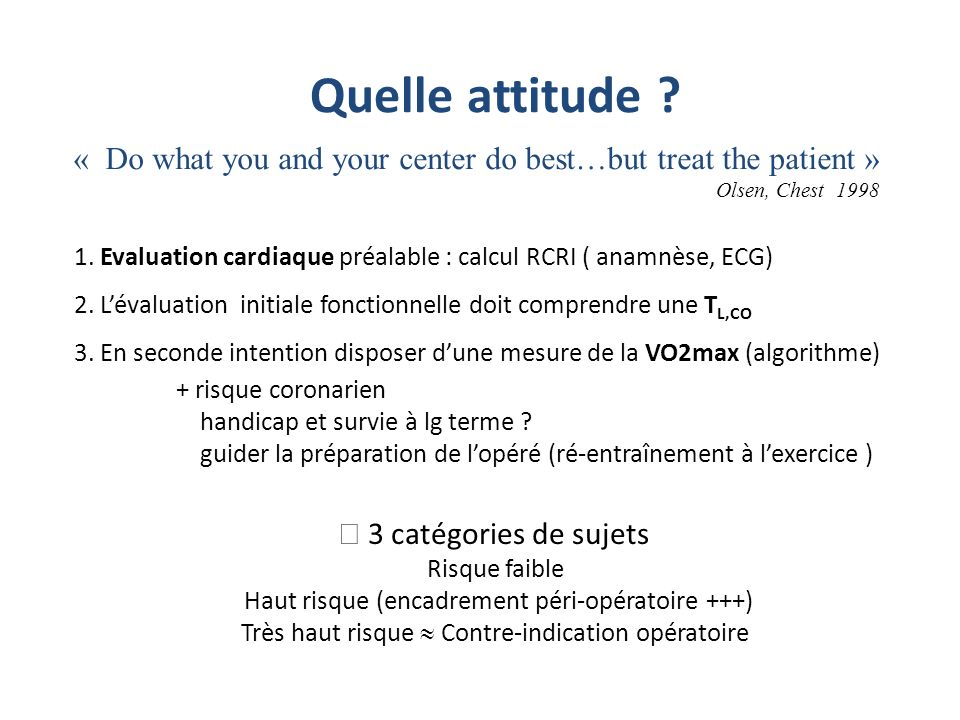 Quelle attitude « Do what you and your center do best…but treat the patient » Olsen, Chest 1998.