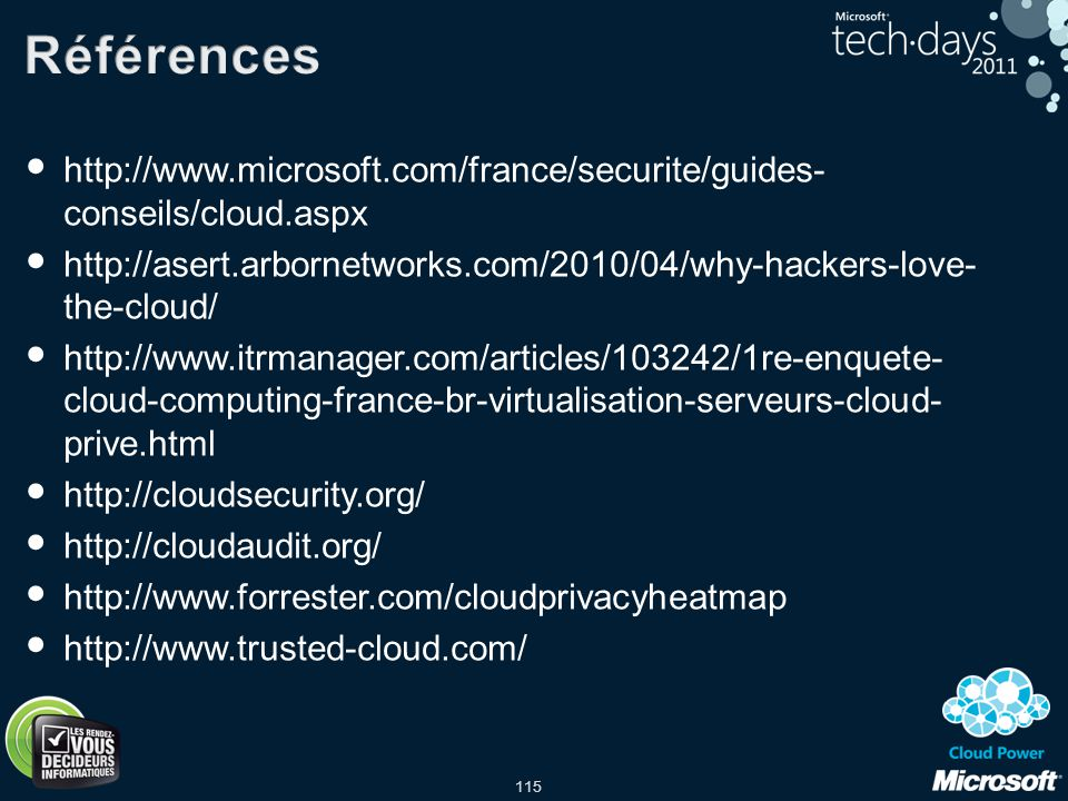 Références http://www.microsoft.com/france/securite/guides-conseils/cloud.aspx. http://asert.arbornetworks.com/2010/04/why-hackers-love-the-cloud/