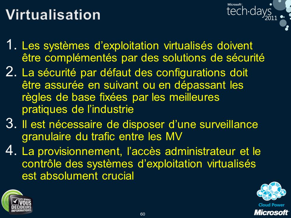 Virtualisation Les systèmes d'exploitation virtualisés doivent être complémentés par des solutions de sécurité.