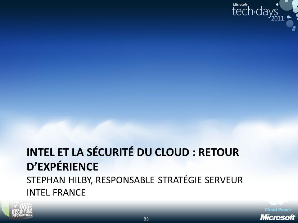 Intel et la sécurité du Cloud : retour d'expérience Stephan Hilby, Responsable Stratégie Serveur Intel France