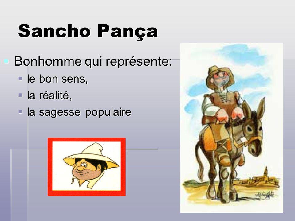 Sancho Pança Bonhomme qui représente: le bon sens, la réalité,
