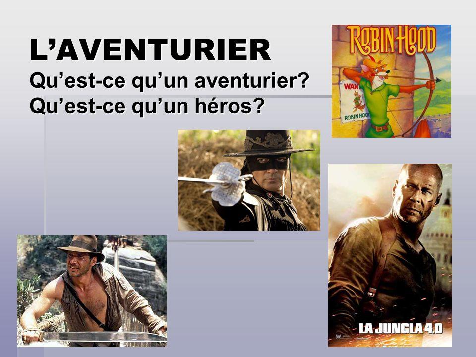L'AVENTURIER Qu'est-ce qu'un aventurier Qu'est-ce qu'un héros