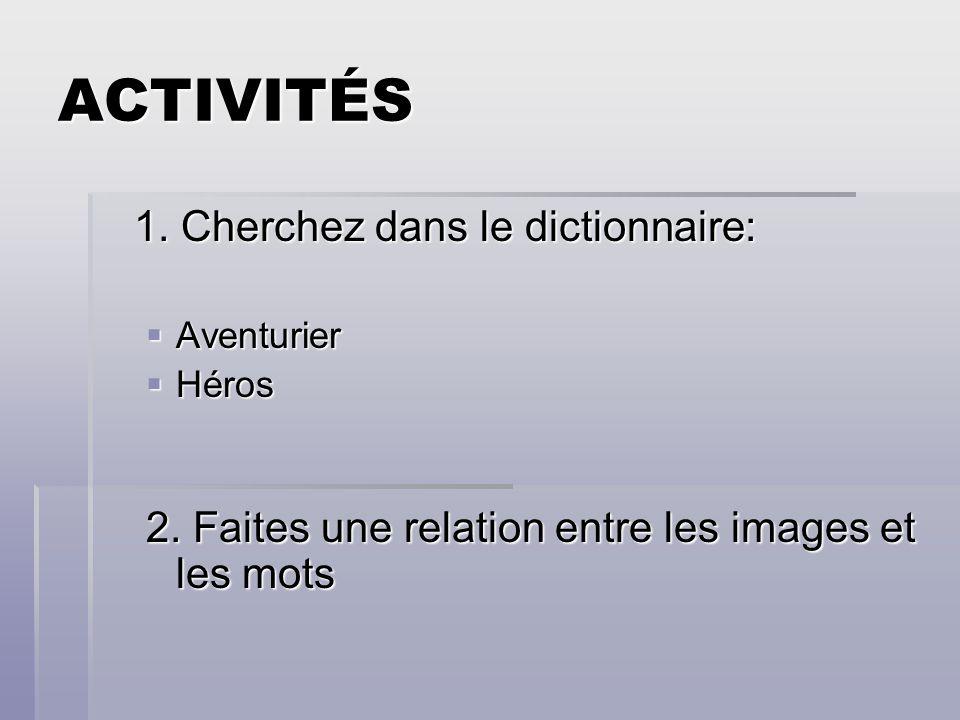 ACTIVITÉS 1. Cherchez dans le dictionnaire: