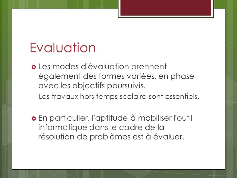 Evaluation Les modes d'évaluation prennent également des formes variées, en phase avec les objectifs poursuivis.