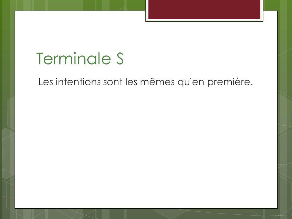Terminale S Les intentions sont les mêmes qu'en première.