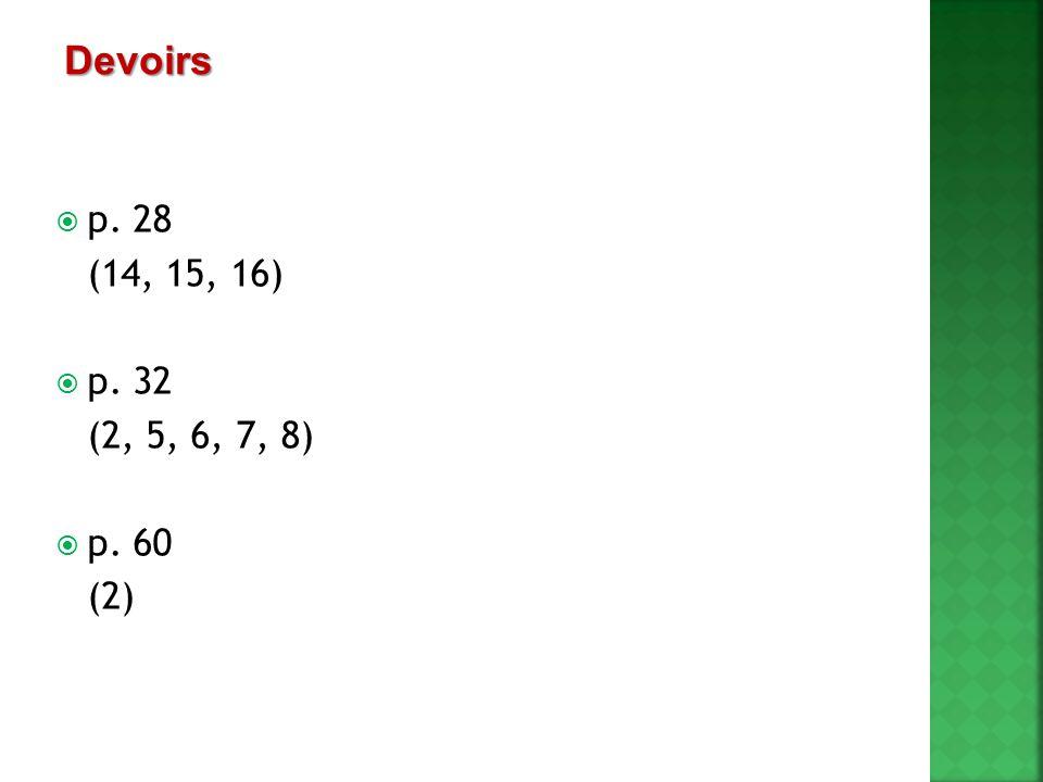 Devoirs p. 28 (14, 15, 16) p. 32 (2, 5, 6, 7, 8) p. 60 (2)