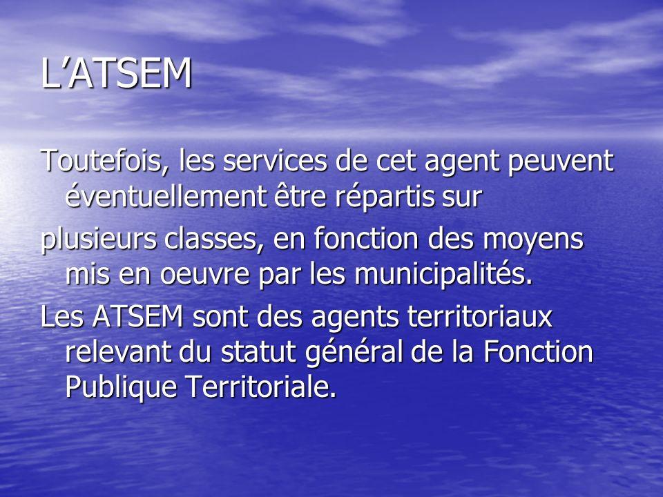 L'ATSEM Toutefois, les services de cet agent peuvent éventuellement être répartis sur.