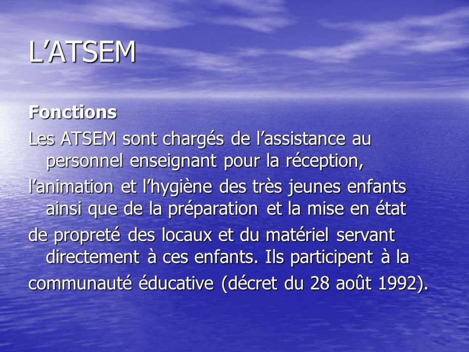 L'ATSEM Fonctions. Les ATSEM sont chargés de l'assistance au personnel enseignant pour la réception,