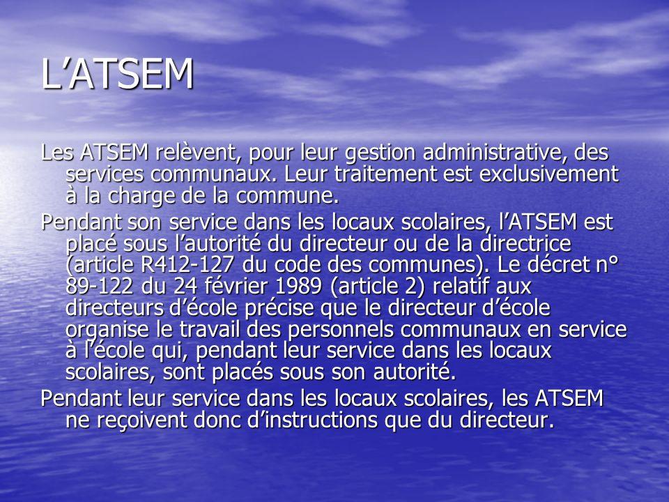 L'ATSEM Les ATSEM relèvent, pour leur gestion administrative, des services communaux. Leur traitement est exclusivement à la charge de la commune.