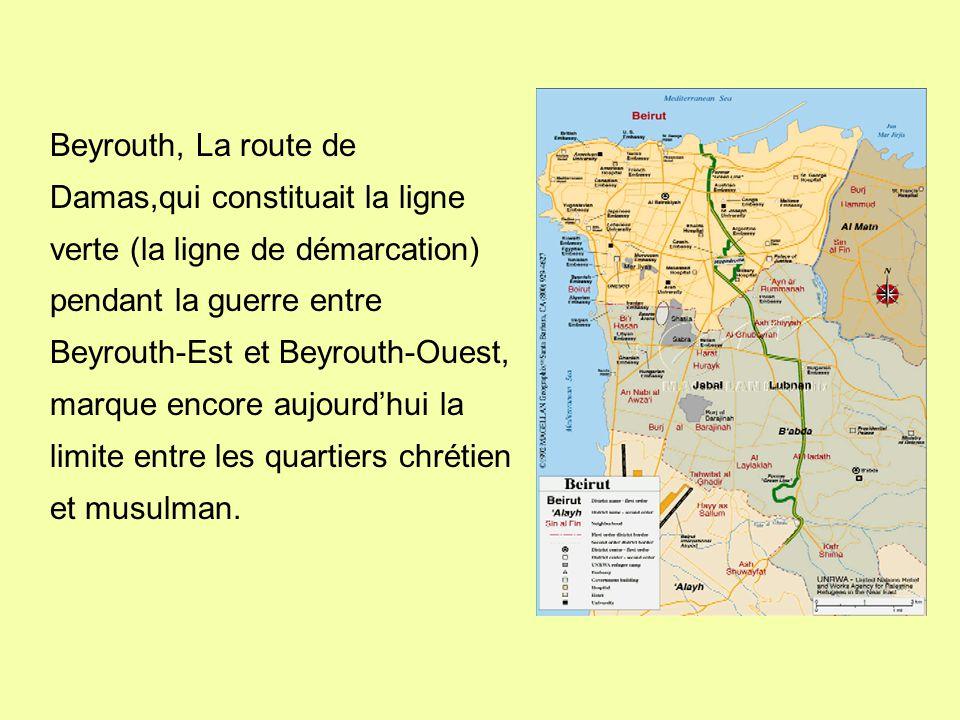 Beyrouth, La route de Damas,qui constituait la ligne verte (la ligne de démarcation) pendant la guerre entre Beyrouth-Est et Beyrouth-Ouest, marque encore aujourd'hui la limite entre les quartiers chrétien et musulman.