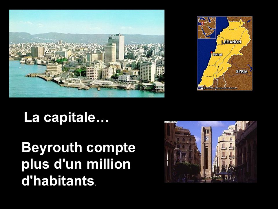La capitale… Beyrouth compte plus d un million d habitants.