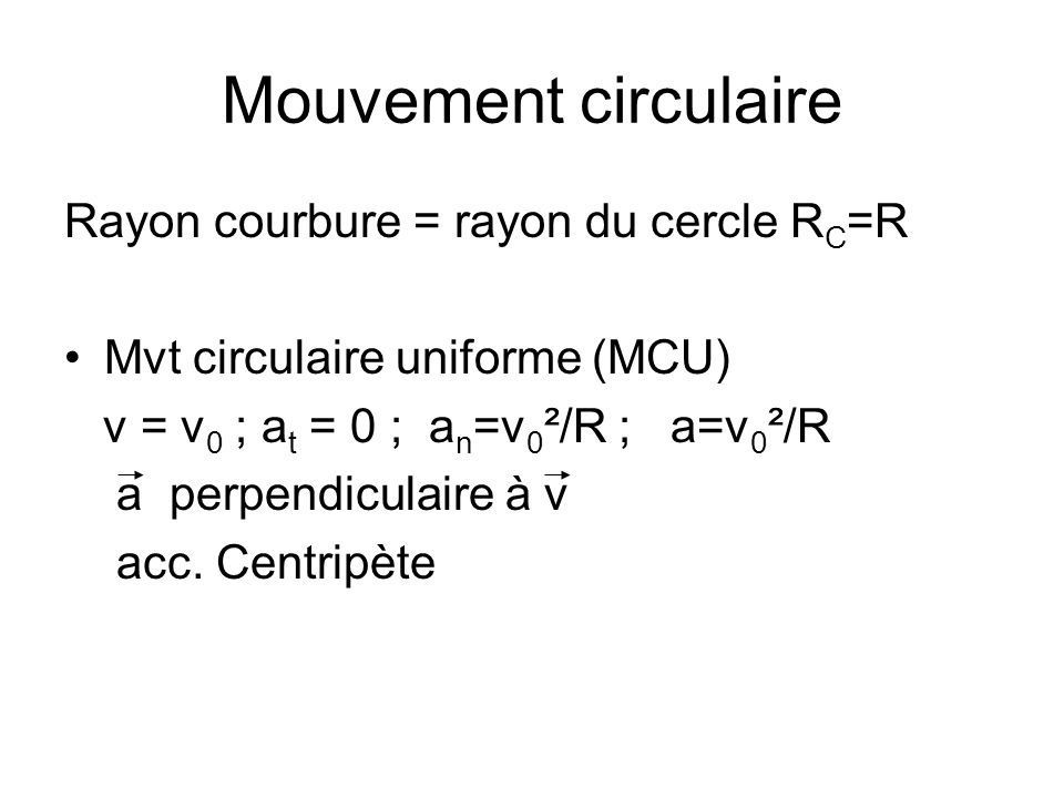 Mouvement circulaire Rayon courbure = rayon du cercle RC=R
