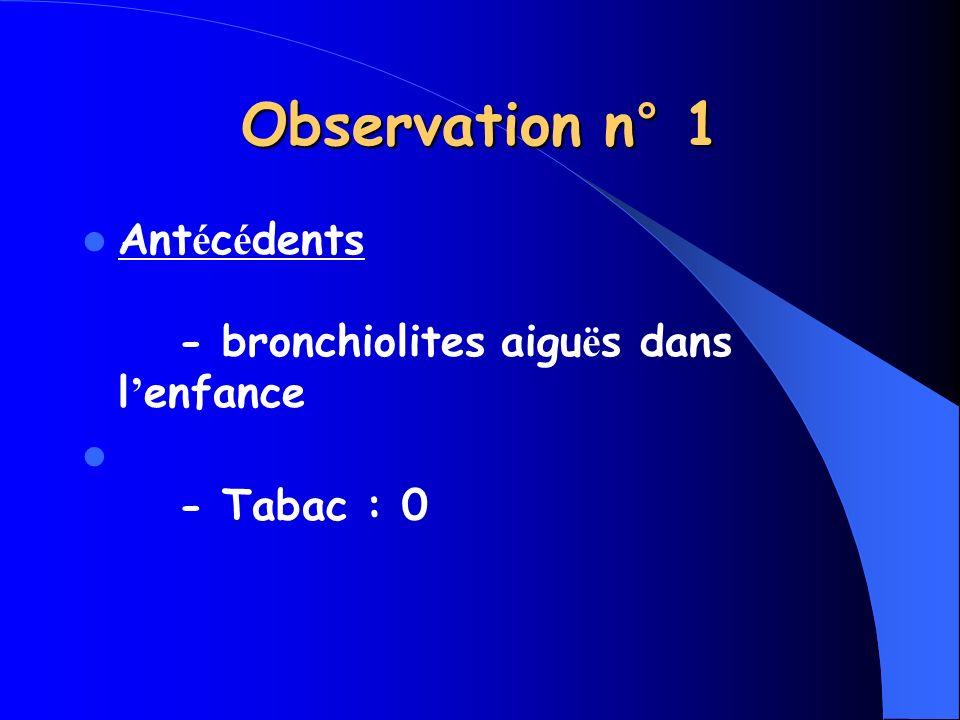 Observation n° 1 Antécédents - bronchiolites aiguës dans l'enfance