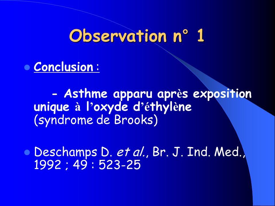 Observation n° 1 Conclusion : - Asthme apparu après exposition unique à l'oxyde d'éthylène (syndrome de Brooks)
