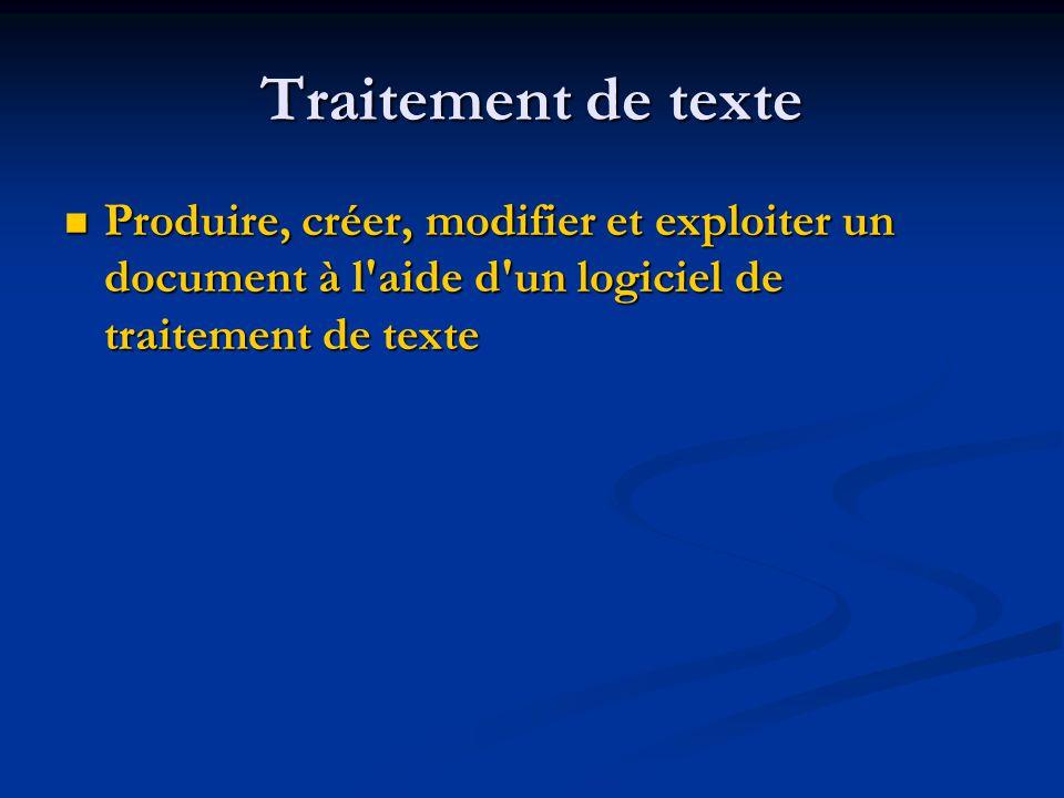 Traitement de texte Produire, créer, modifier et exploiter un document à l aide d un logiciel de traitement de texte.