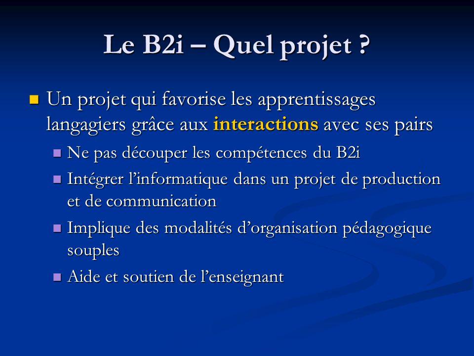 Le B2i – Quel projet Un projet qui favorise les apprentissages langagiers grâce aux interactions avec ses pairs.