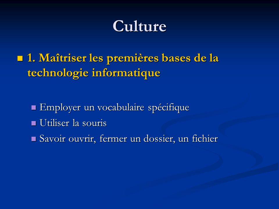 Culture 1. Maîtriser les premières bases de la technologie informatique. Employer un vocabulaire spécifique.