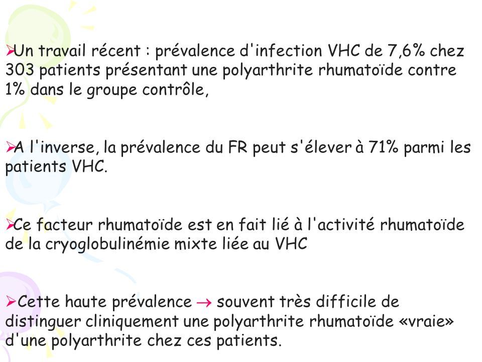 Un travail récent : prévalence d infection VHC de 7,6% chez 303 patients présentant une polyarthrite rhumatoïde contre 1% dans le groupe contrôle,
