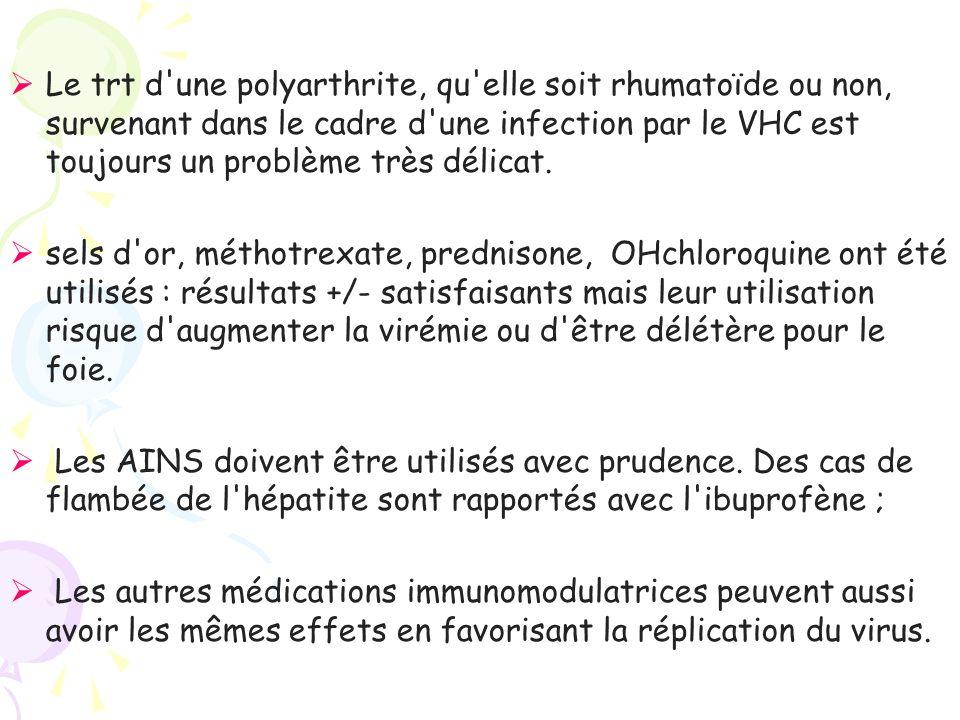 Le trt d une polyarthrite, qu elle soit rhumatoïde ou non, survenant dans le cadre d une infection par le VHC est toujours un problème très délicat.