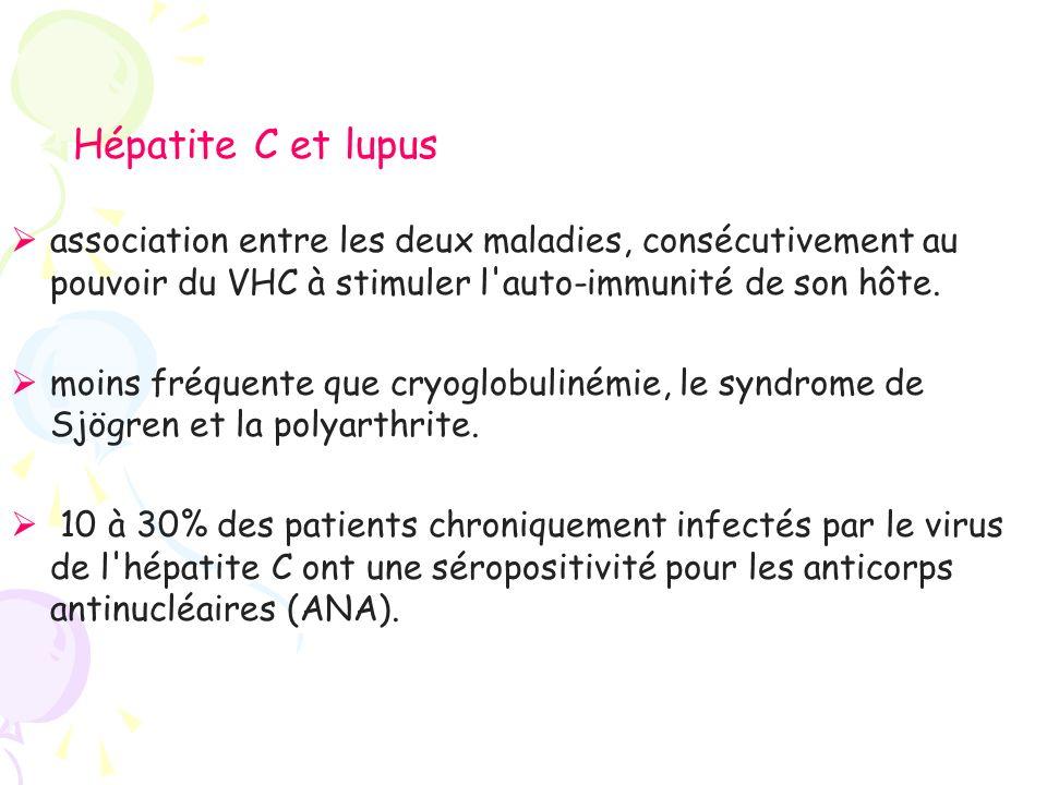 Hépatite C et lupus association entre les deux maladies, consécutivement au pouvoir du VHC à stimuler l auto-immunité de son hôte.