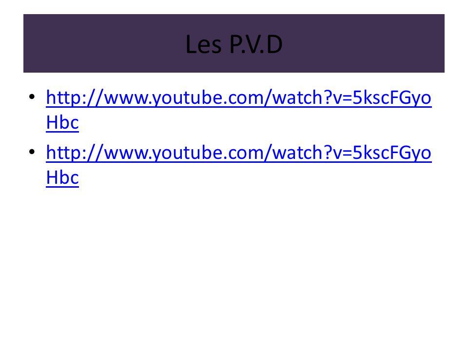 Les P.V.D http://www.youtube.com/watch v=5kscFGyoHbc