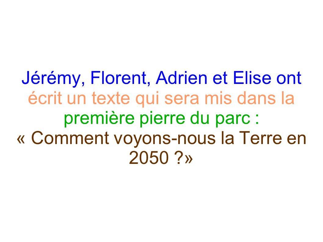 Jérémy, Florent, Adrien et Elise ont écrit un texte qui sera mis dans la première pierre du parc : « Comment voyons-nous la Terre en 2050 »