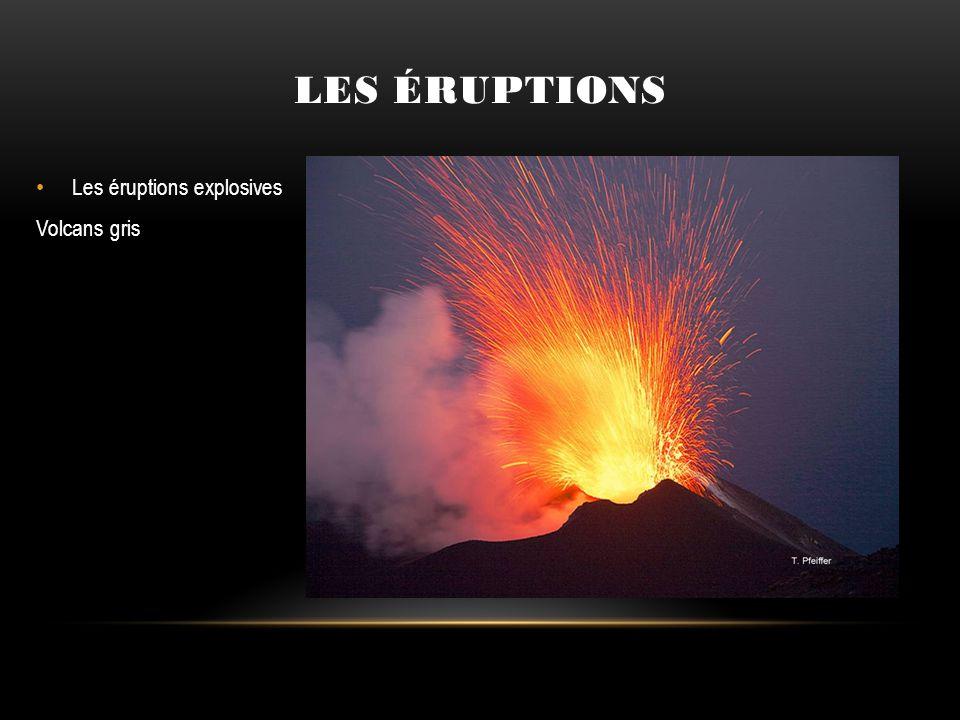 Les éruptions Les éruptions explosives Volcans gris