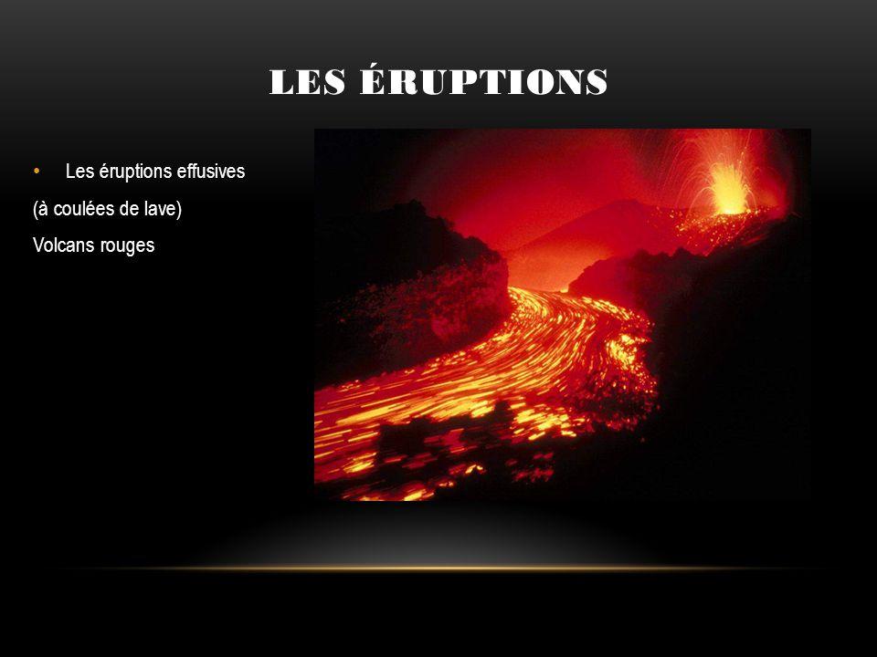 Les éruptions Les éruptions effusives (à coulées de lave)