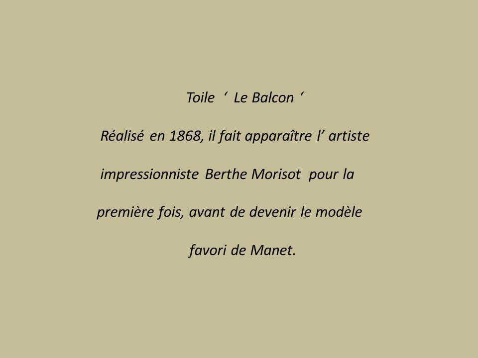 Toile ' Le Balcon ' Réalisé en 1868, il fait apparaître l' artiste. impressionniste Berthe Morisot pour la.