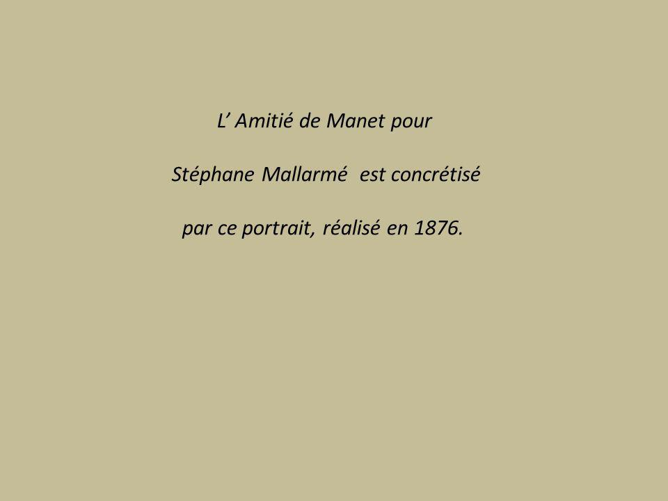 L' Amitié de Manet pour Stéphane Mallarmé est concrétisé par ce portrait, réalisé en 1876.