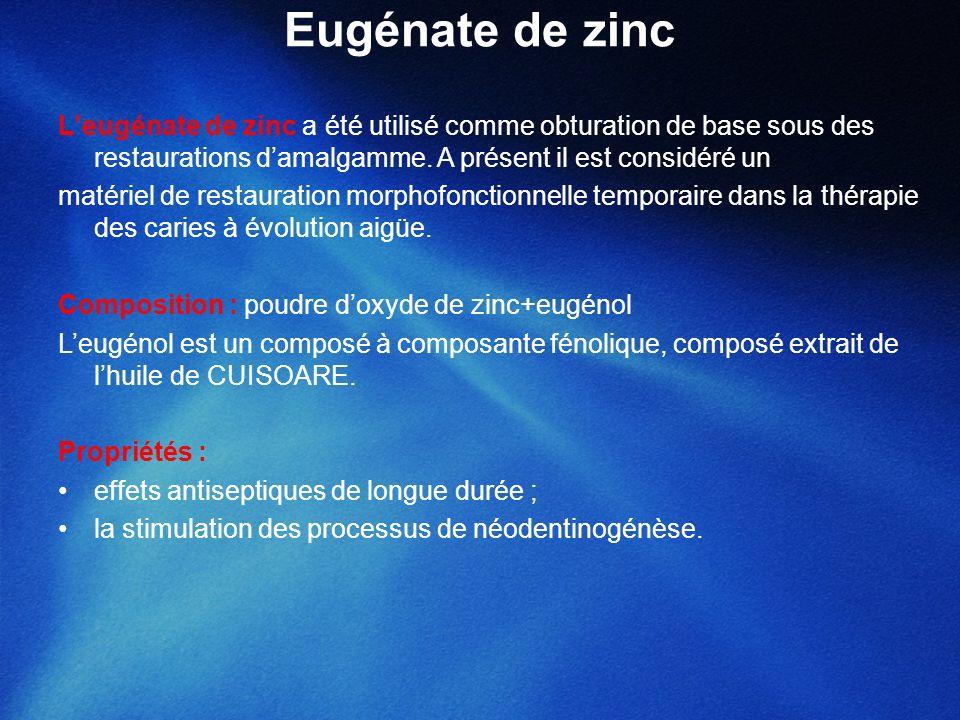 Eugénate de zinc L'eugénate de zinc a été utilisé comme obturation de base sous des restaurations d'amalgamme. A présent il est considéré un.