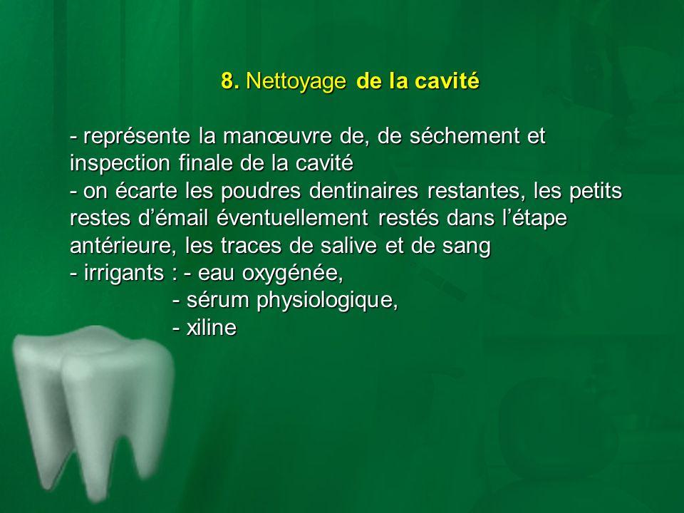 8. Nettoyage de la cavité - représente la manœuvre de, de séchement et inspection finale de la cavité.