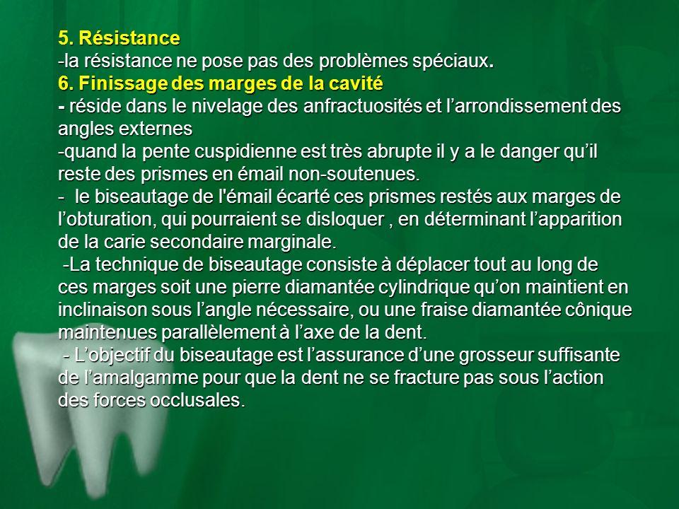 5. Résistance la résistance ne pose pas des problèmes spéciaux. 6. Finissage des marges de la cavité.