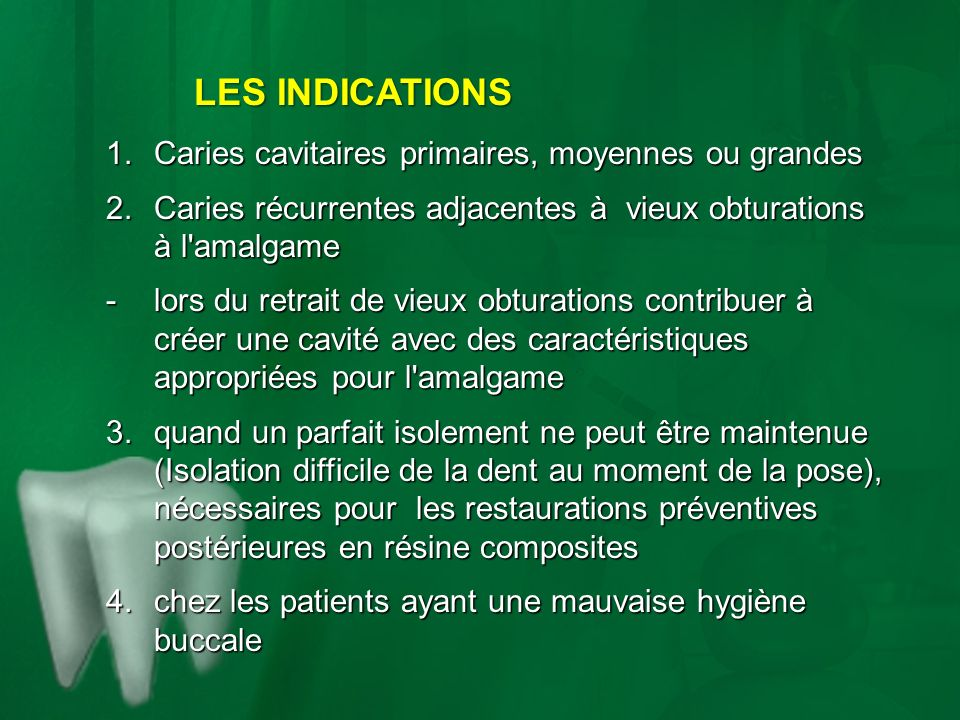 LES INDICATIONS Caries cavitaires primaires, moyennes ou grandes