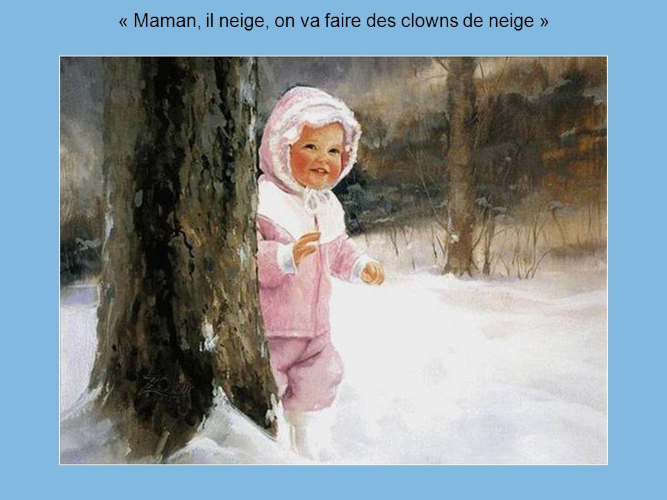 « Maman, il neige, on va faire des clowns de neige »