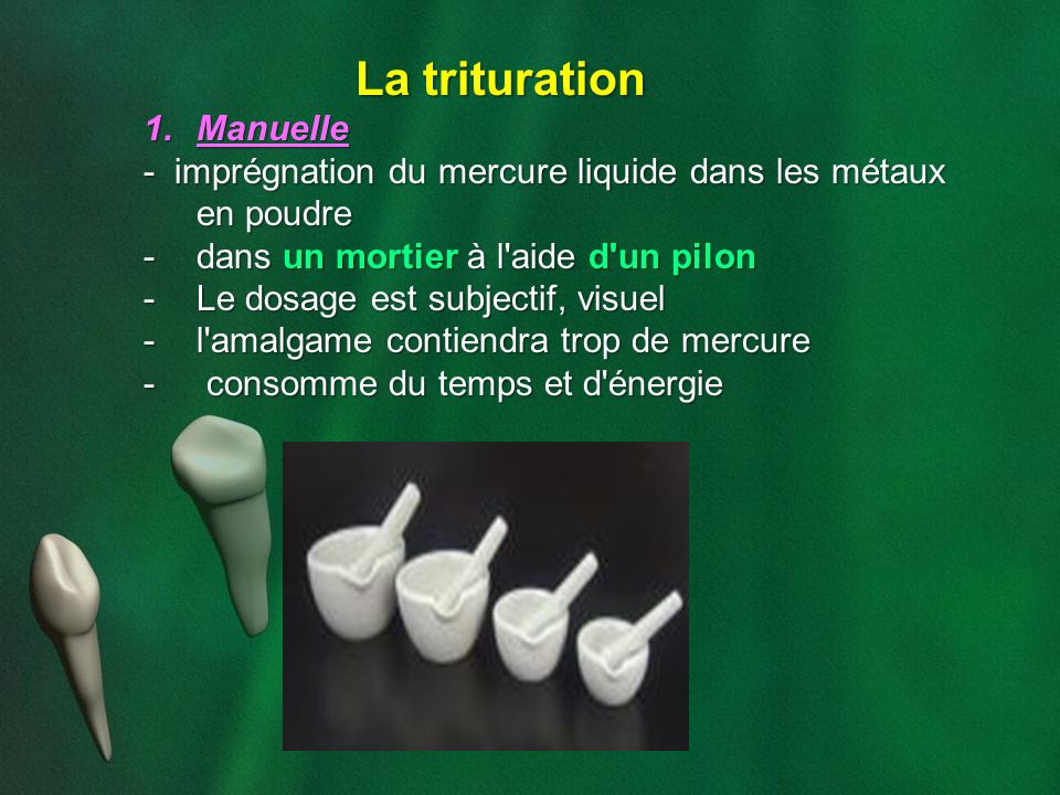 La trituration Manuelle. - imprégnation du mercure liquide dans les métaux en poudre. dans un mortier à l aide d un pilon.