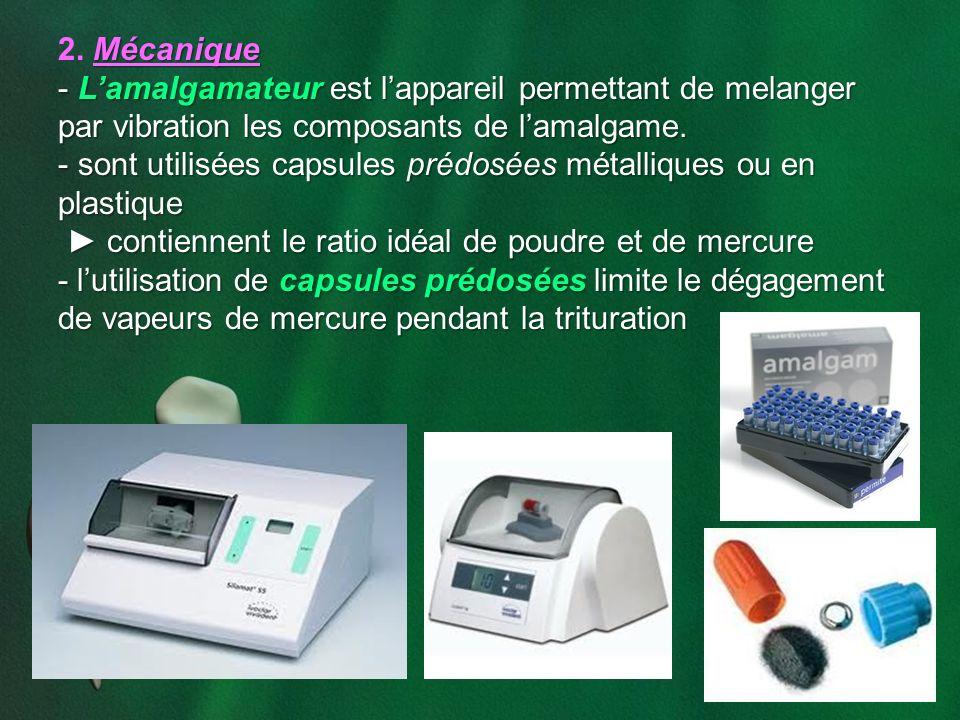 2. Mécanique L'amalgamateur est l'appareil permettant de melanger par vibration les composants de l'amalgame.