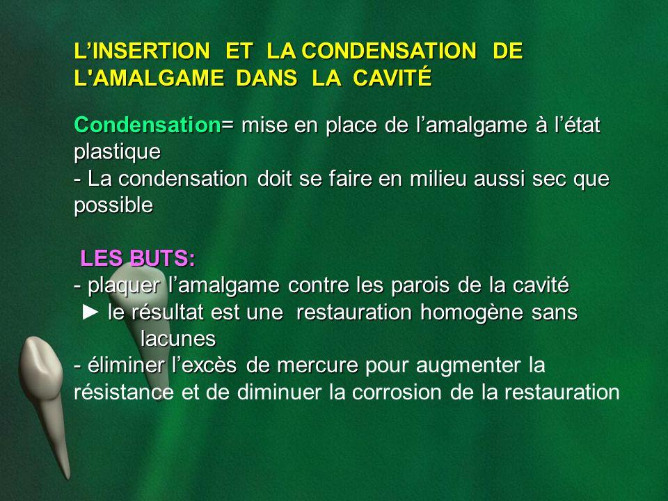 L'INSERTION ET LA CONDENSATION DE L AMALGAME DANS LA CAVITÉ